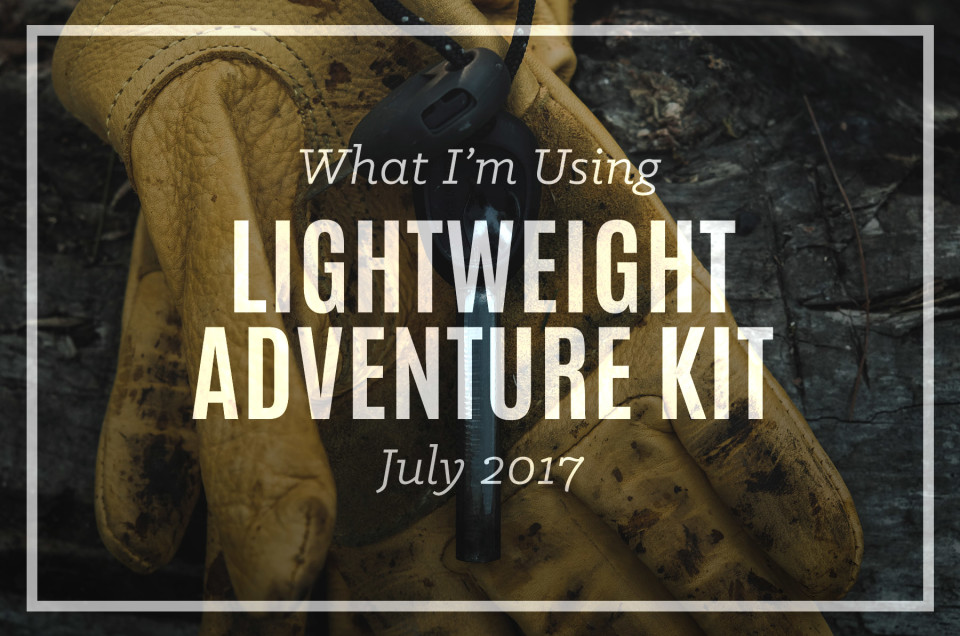 Lightweight Adventure Kit | July 2017