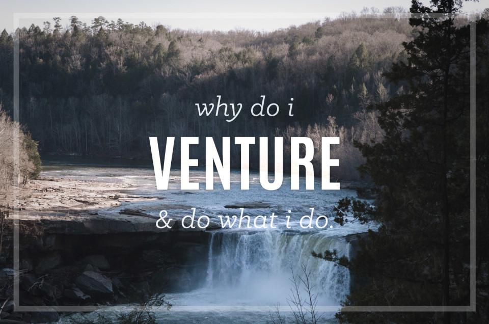 Why Do I Venture?