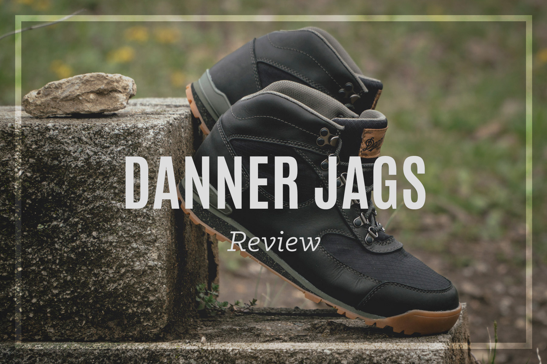 426b75ad753 Danner Jags Review • Classic meets Casual Hiking Boot