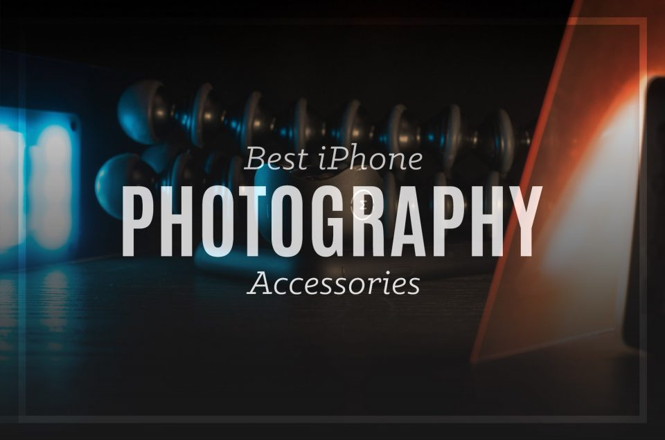Best iPhone Photography Accessories